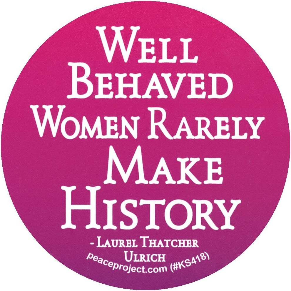 3.25 Circular Small Bumper Sticker or Laptop Decal Peace Resource Project Well Behaved Women Rarely Make History Laurel Thatcher Ulrich