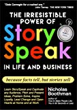 The Irresistible Power of StorySpeak - How to Use The Most Powerful Language in the World to Inspire Individuals and Motivate Millions