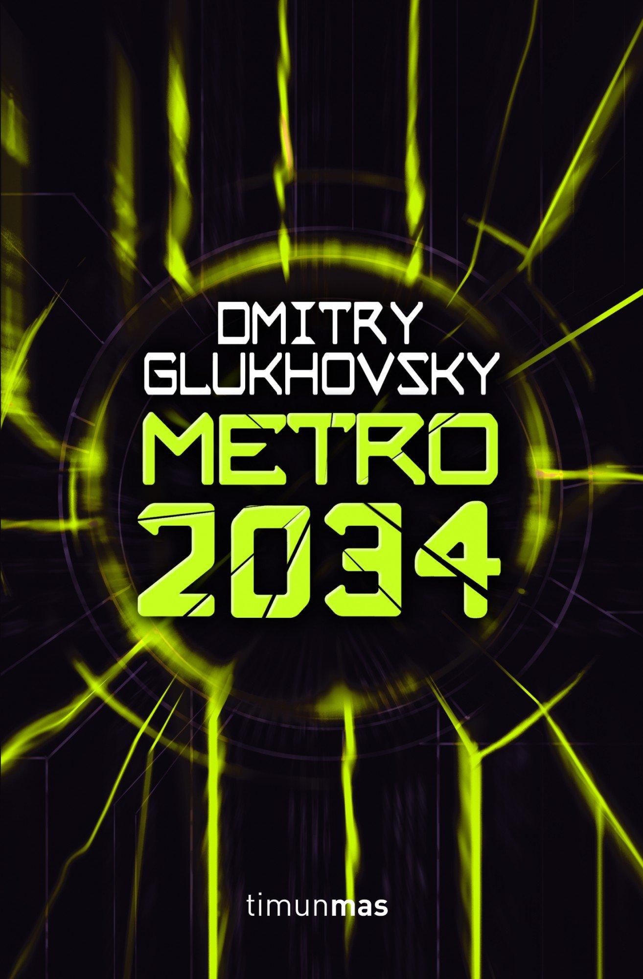 Metro 2034 (Universo Metro) Tapa blanda – 5 mar 2013 Dmitry Glukhovsky Joan Josep Mussarra Roca Timun Mas Narrativa 8448008413