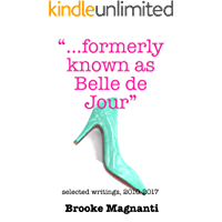 """Formerly Known As Belle de Jour"": Selected Writings 2010 - 2017"