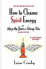 How to Cleanse Spirit Energy: The Step-by-Step Guide to a Heavenly Home Kindle Edition