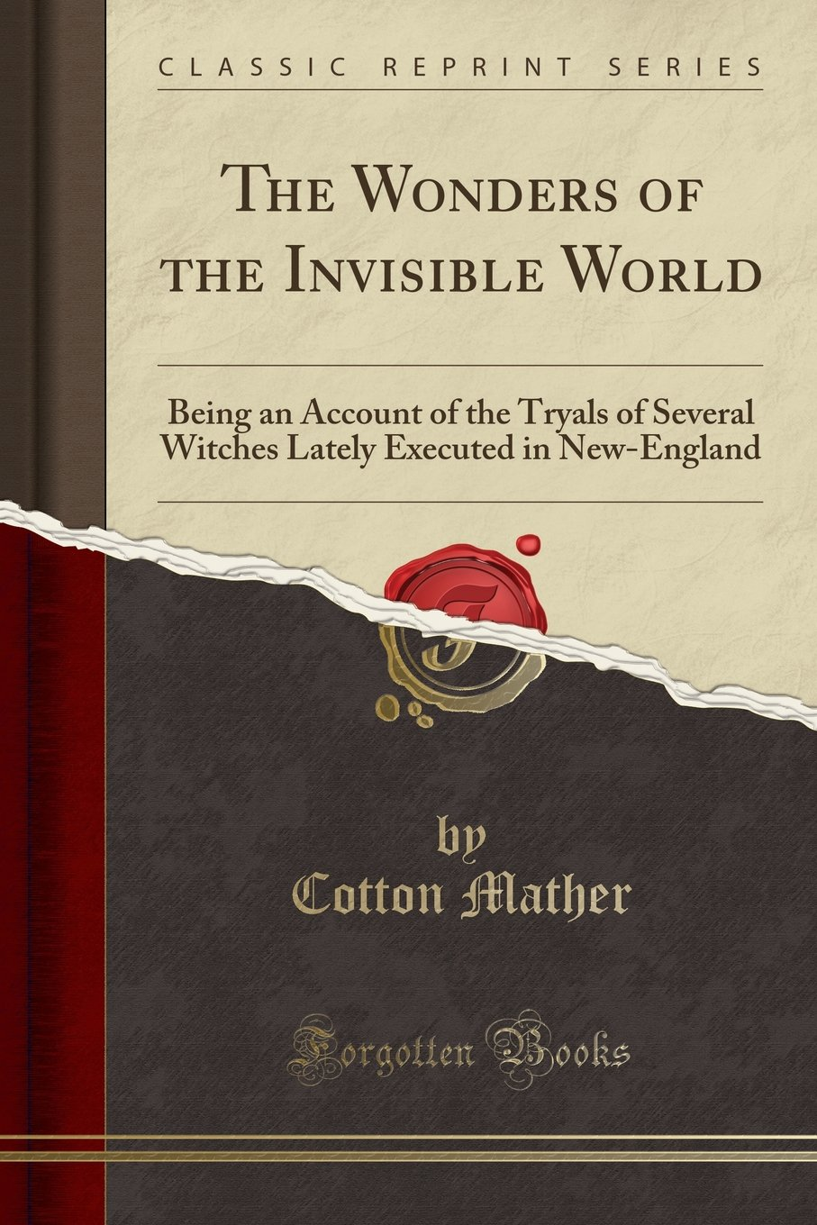 Download The Wonders of the Invisible World: Being an Account of the Tryals of Several Witches Lately Executed in New-England (Classic Reprint) PDF