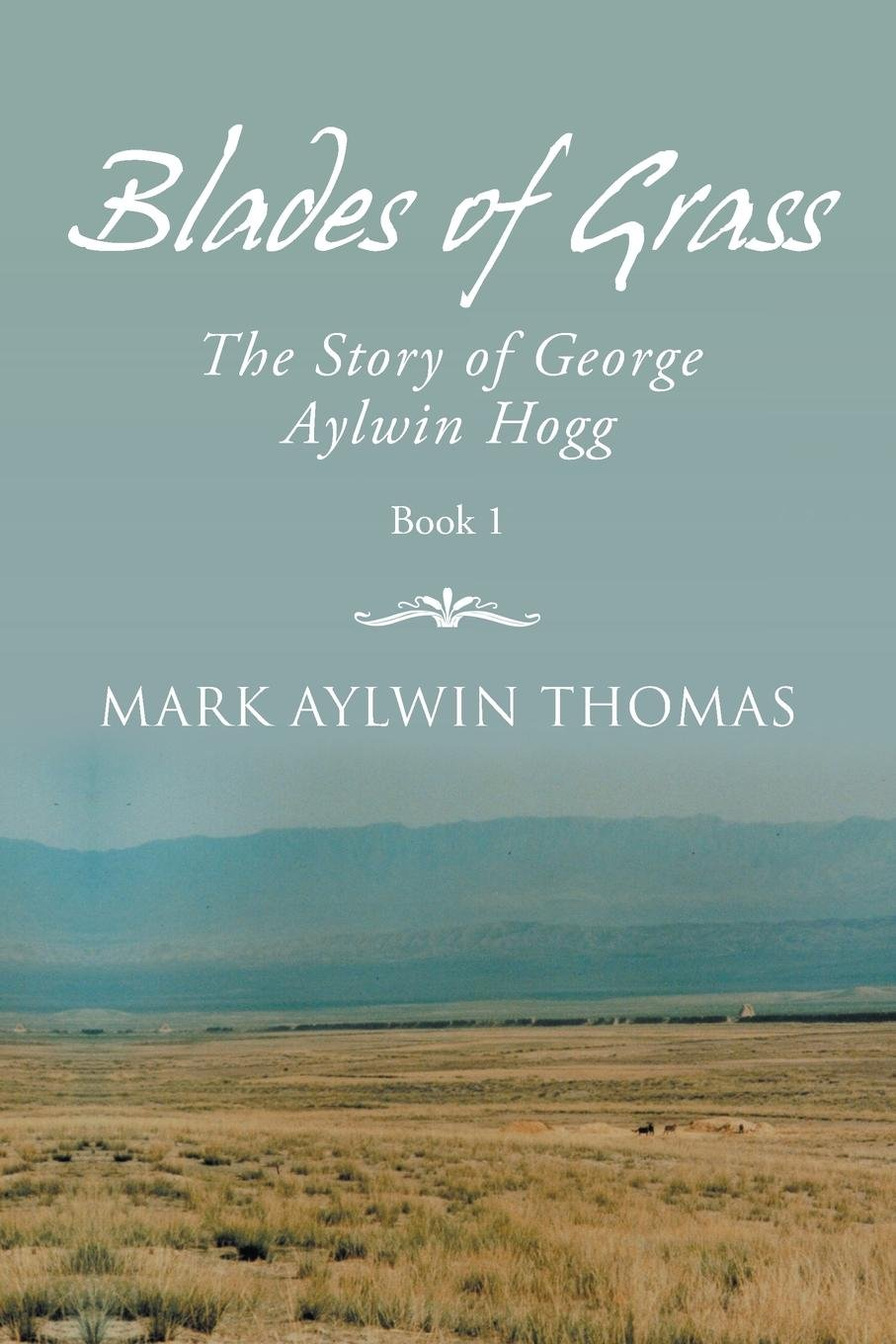 Download Blades of Grass: The Story of George Aylwin Hogg ebook