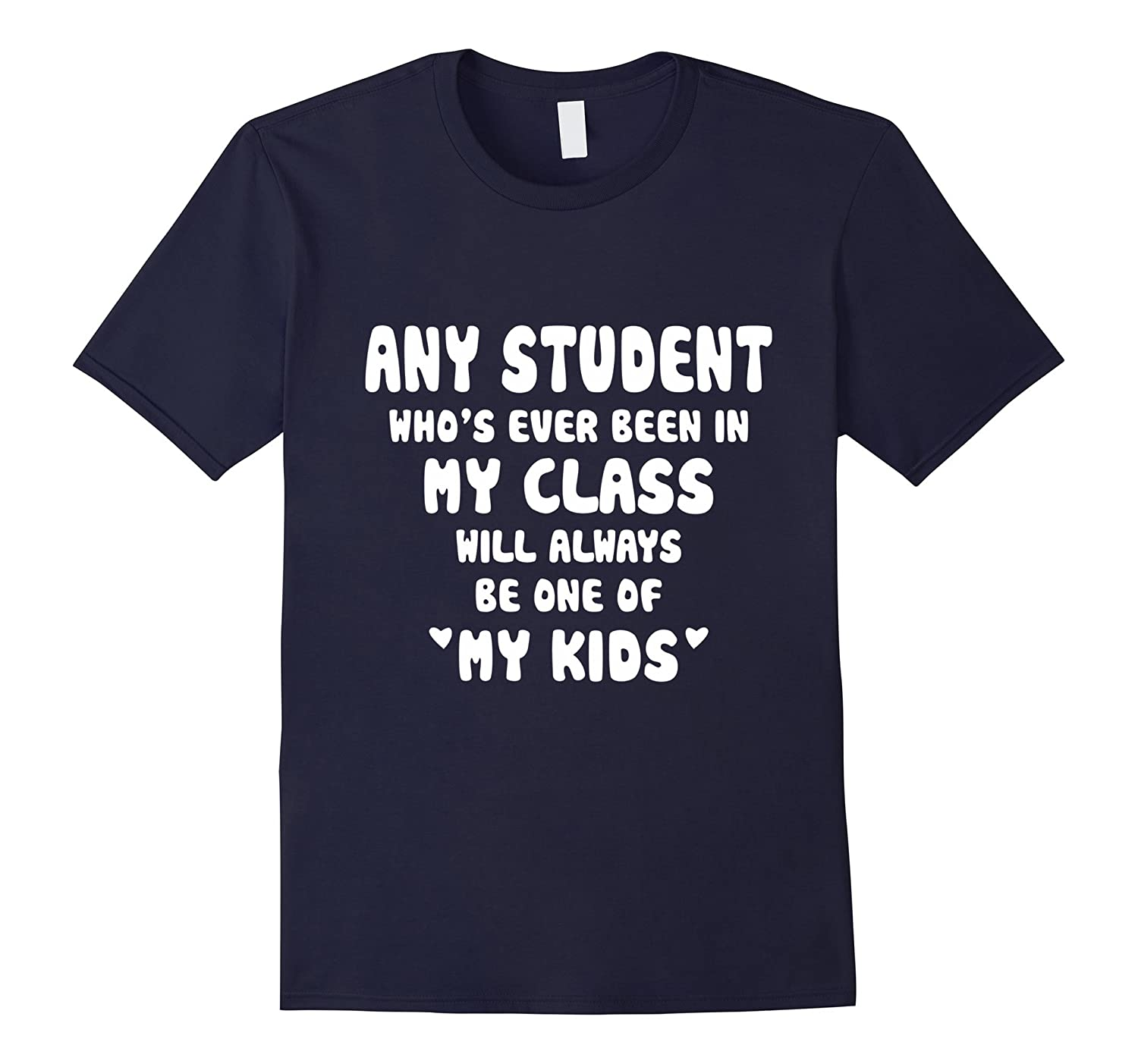 Any Student In My Class Will Always Be One Of My Kids Shirt-Art