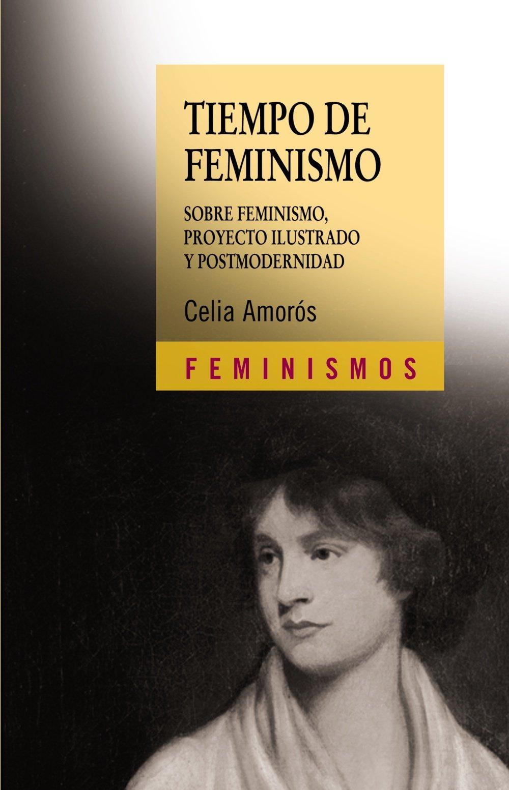 Tiempo de feminismo: Sobre feminismo, proyecto ilustrado y postmodernidad: Amazon.es: Celia Amorós: Libros