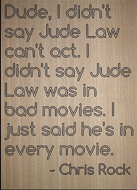 Amazon Com Dude I Didn T Say Jude Law Can T Act I
