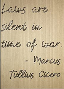"Mundus Souvenirs Laws are Silent in time of war. Quote by Marcus Tullius Cicero, Laser Engraved on Wooden Plaque - Size: 8""x10"""