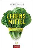 Lebens-Mittel: Eine Verteidigung gegen die industrielle Nahrung und den Diätenwahn