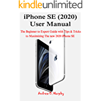 iPhone SE (2020) User Manual: The Beginner to Expert Guide with Tips & Tricks to Maximizing The new 2020 iPhone SE book cover