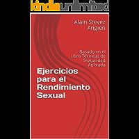 Ejercicios para el Rendimiento Sexual: Basado en el libro Técnicas de Sexualidad Aplicada (Cuadernos de Técnicas de Sexualidad Aplicada nº 2)