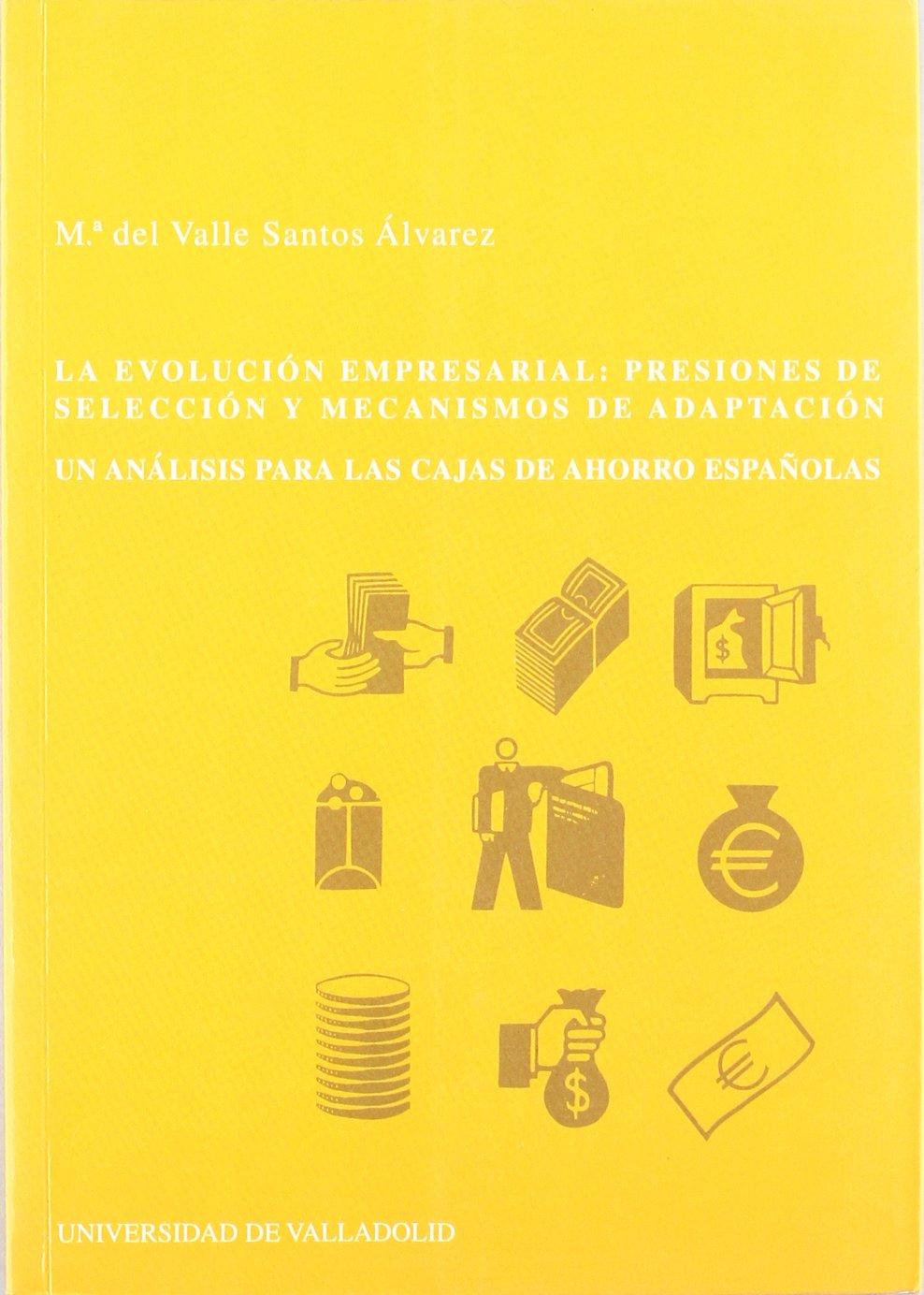 La evolución empresarial : presiones de selección y mecanismos de adaptación : un análisis para las cajas de ahorro españolas (Spanish) Paperback