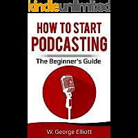 How To Start Podcasting: The Beginner's Guide