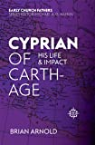 Cyprian of Carthage: His Life and Impact (The Early Church Fathers)