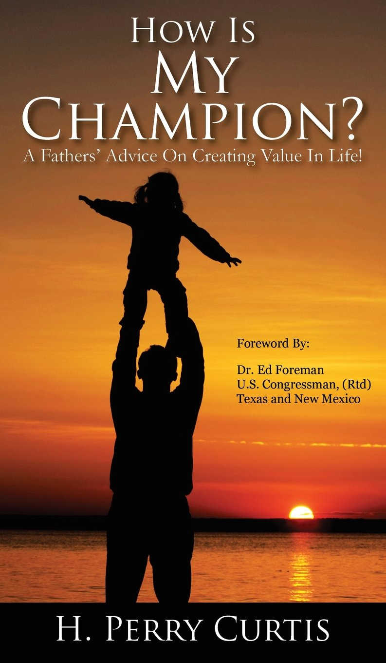 Read Online How Is My Champion?: A Fathers' Advice on Creating Value in Life! ebook