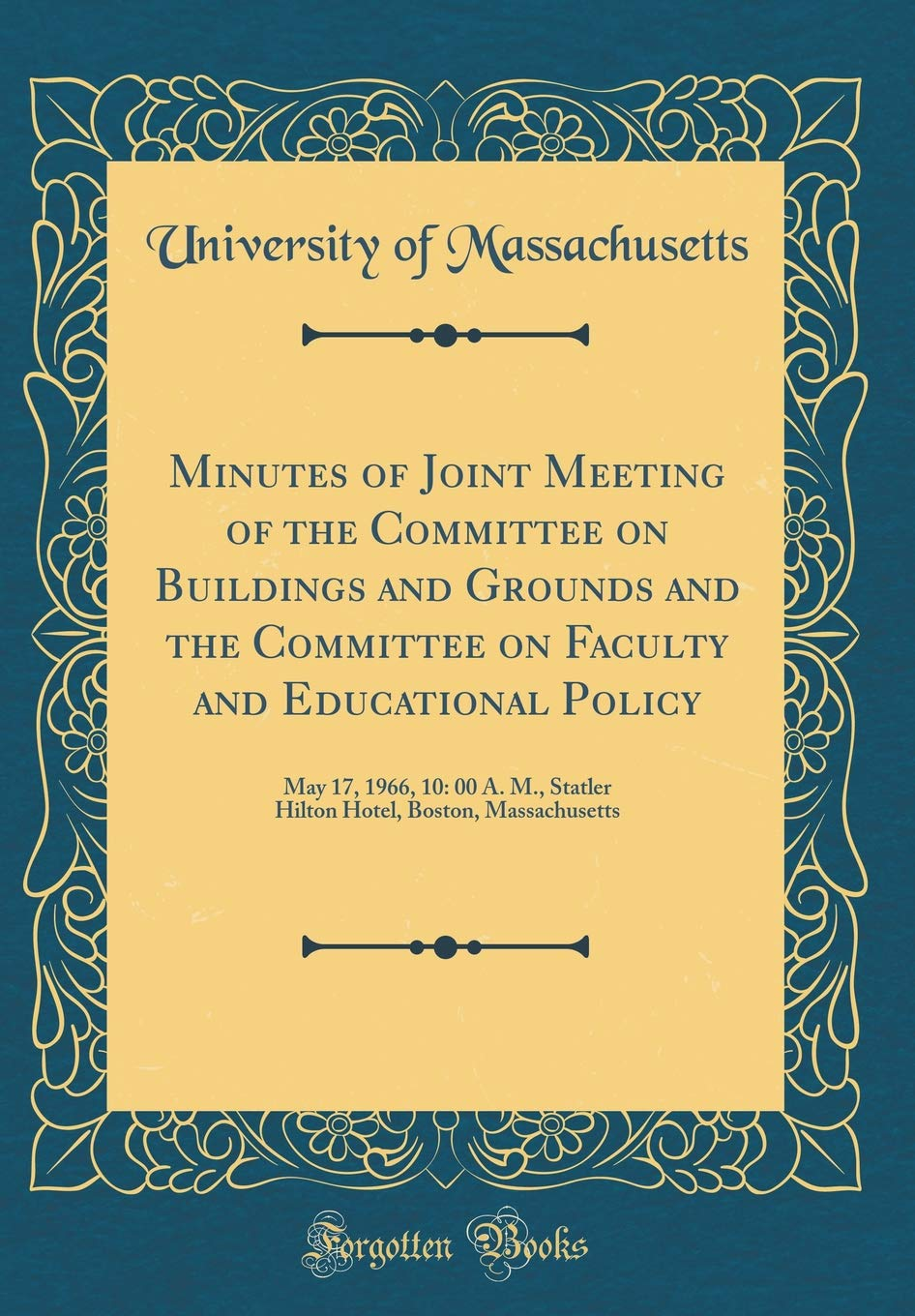 Read Online Minutes of Joint Meeting of the Committee on Buildings and Grounds and the Committee on Faculty and Educational Policy: May 17, 1966, 10: 00 A. M., ... Boston, Massachusetts (Classic Reprint) ebook
