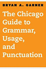 The Chicago Guide to Grammar, Usage, and Punctuation (Chicago Guides to Writing, Editing, and Publishing) Kindle Edition