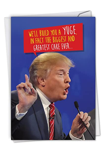 Trump Build A Yuge Cake Hilarious Birthday Greeting Card Featuring Donalds Promises About Your Celebration With Envelope C4239BDG