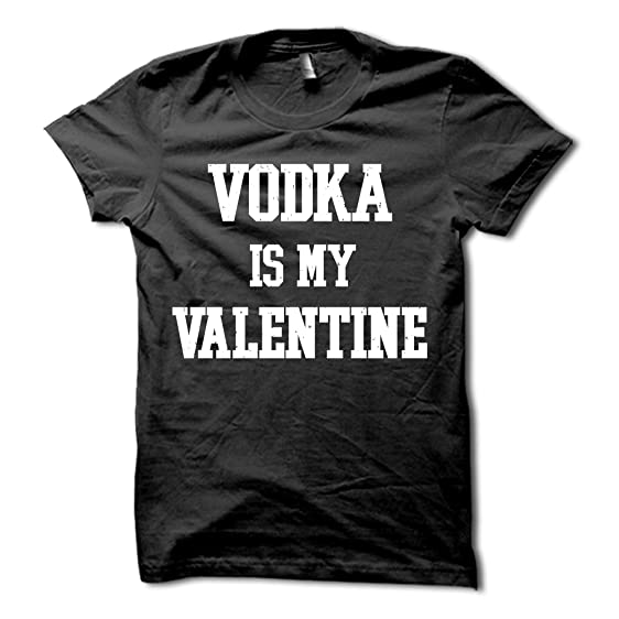 vodka is my valentine shirt funny valentines day t shirt gift for single