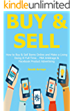 BUY & SELL: How to Buy & Sell Items Online and Make a Living Doing It Full-Time… FBA Arbitrage & Facebook Product Advertising