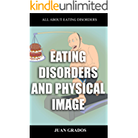 EATING DISORDERS AND PHYSICAL IMAGE: A book on eating disorders, bulimia, distorted image and bad eating habits