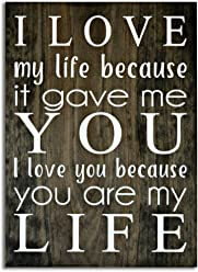 eThought Inspirational Sign - I Love My Life Because It Gave Me You. I Love You Because You Are My Life - Made in the USA - 11.25 X 16 inches