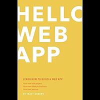 Hello Web App: Learn How to Build a Web App.