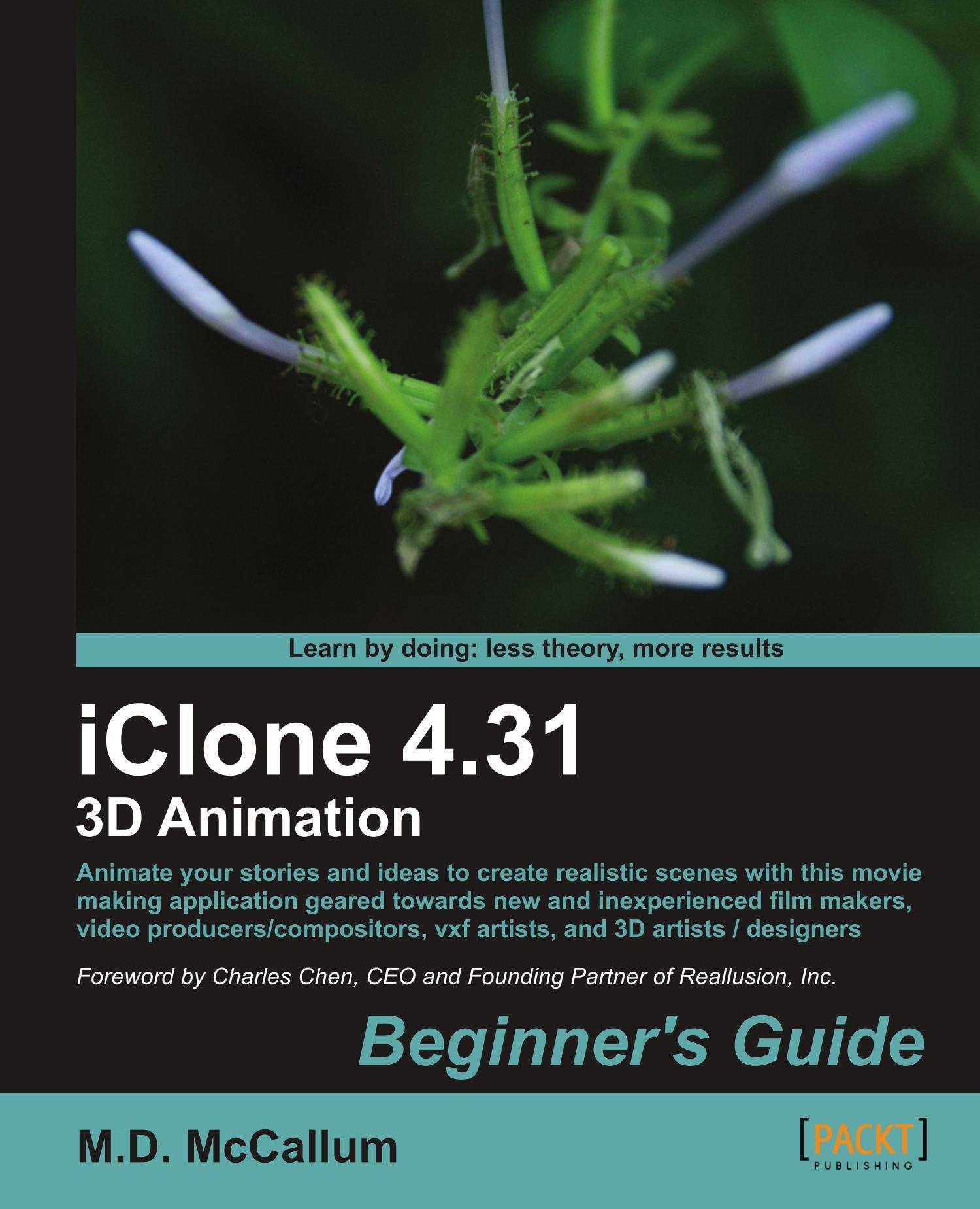 iClone 4 31 3D Animation Beginner's Guide: M D  McCallum