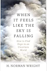 When It Feels Like the Sky Is Falling: How to Find Hope in an Uncertain World Kindle Edition