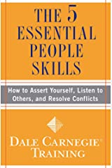 The 5 Essential People Skills: How to Assert Yourself, Listen to Others, and Resolve Conflicts (Dale Carnegie Training) Kindle Edition