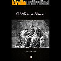 O Mistério da Piedade, por João Calvino