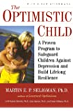 Optimistic Child: A Proven Program to Safeguard Children Against Depression and Build Lifelong Resilience