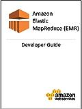 Amazon Elastic MapReduce (Amazon EMR) Developer Guide (English Edition)