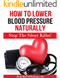 How To Lower Blood Pressure Naturally - Stop The Silent Killer!