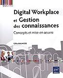 Digital Workplace et Gestion des connaissances - Concepts et mise en oeuvre