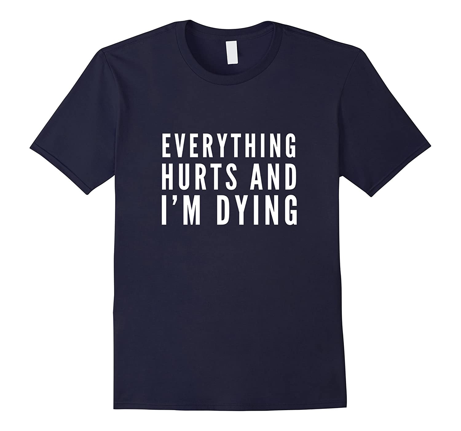 Everything Hurts And Im Dying Funny Running T-Shirt-Art