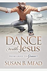 Dance With Jesus: From Grief to Grace (Morgan James Faith) Paperback
