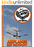 AIRPLANES BOOK: AIRSPACE SPOTTER (AirSpaceSpotter photographer  - COLLECTION Book 1)