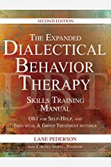 The Expanded Dialectical Behavior Therapy Skills Training Manual, 2nd Edition: DBT for Self-Help and Individual & Group Treatment Settings Kindle Edition