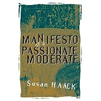Manifesto of a Passionate Moderate: Unfashionable Essays