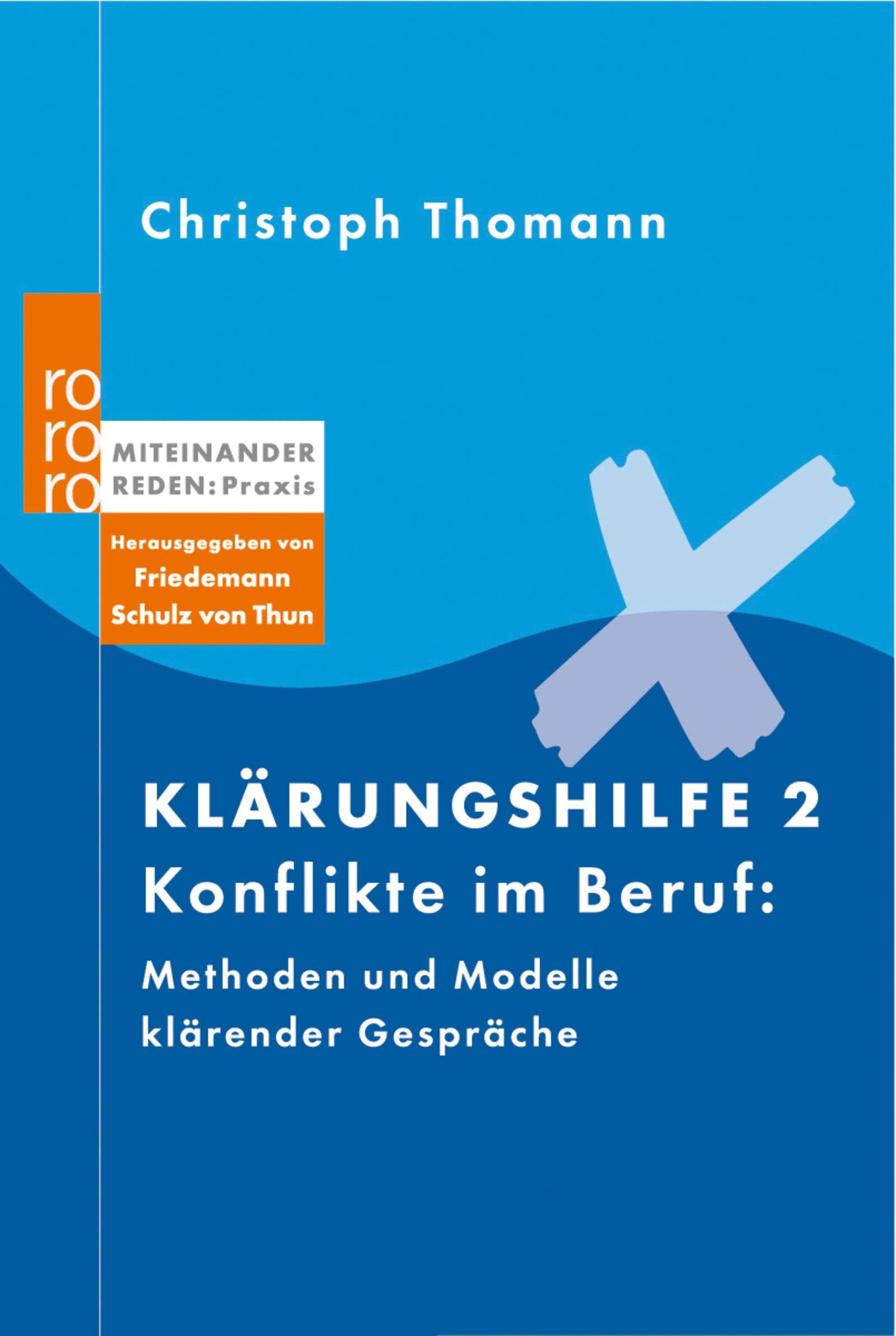 Klärungshilfe 2: Konflikte im Beruf: Methoden und Modelle klärender Gespräche (Miteinander reden Praxis)