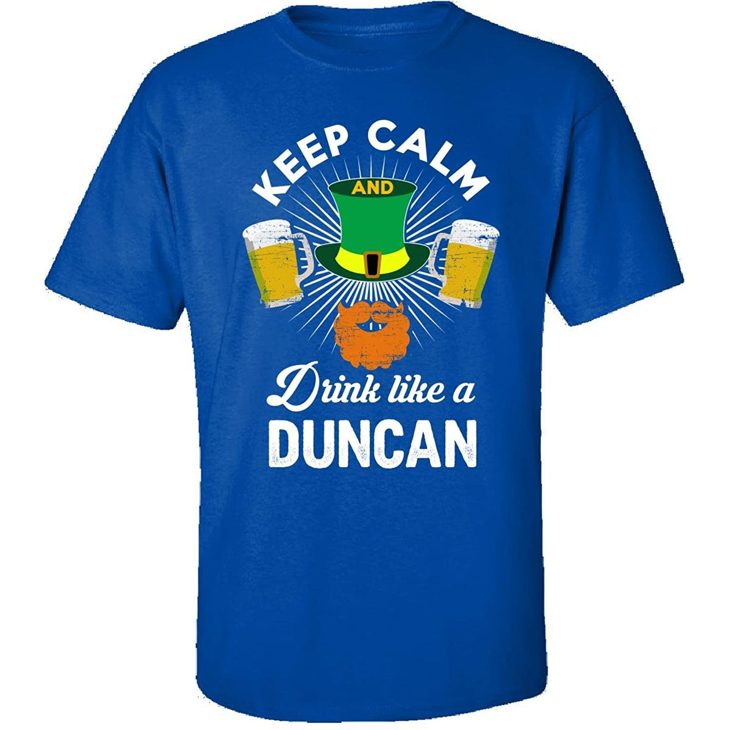 St Patricks Day Keep Calm Drink Like A Duncan Gift - Adult Shirt