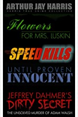 Investigative True Crime Starter by Arthur Jay Harris: Cliffhanger first chapters from Flowers for Mrs. Luskin, Speed Kills, Until Proven Innocent, and The Unsolved Murder of Adam Walsh Kindle Edition