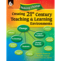 Making Change: Creating a 21st Century Teaching and Learning Environment (Professional Resources) (English Edition)