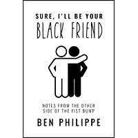 Sure, I'll Be Your Black Friend: Notes from the Other Side of the Fist Bump (English Edition)