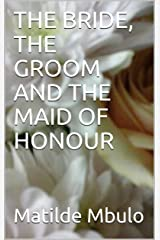 THE BRIDE, THE GROOM AND THE MAID OF HONOUR Kindle Edition