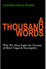 A Thousand Words: Why We Must Fight the Tyranny of Brief, Vague & Incomplete Kindle Edition