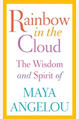 Rainbow in the Cloud: The Wisdom and Spirit of Maya Angelou Hardcover
