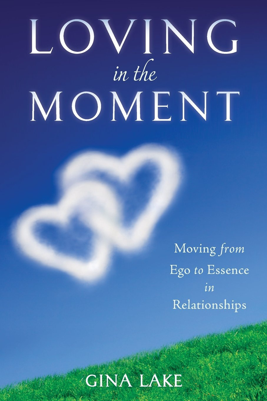 Download Loving in the Moment: Moving from Ego to Essence in Relationships pdf