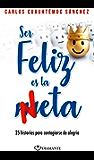 Ser feliz es la meta: 25 historias para contagiarse de alegría (Spanish Edition)