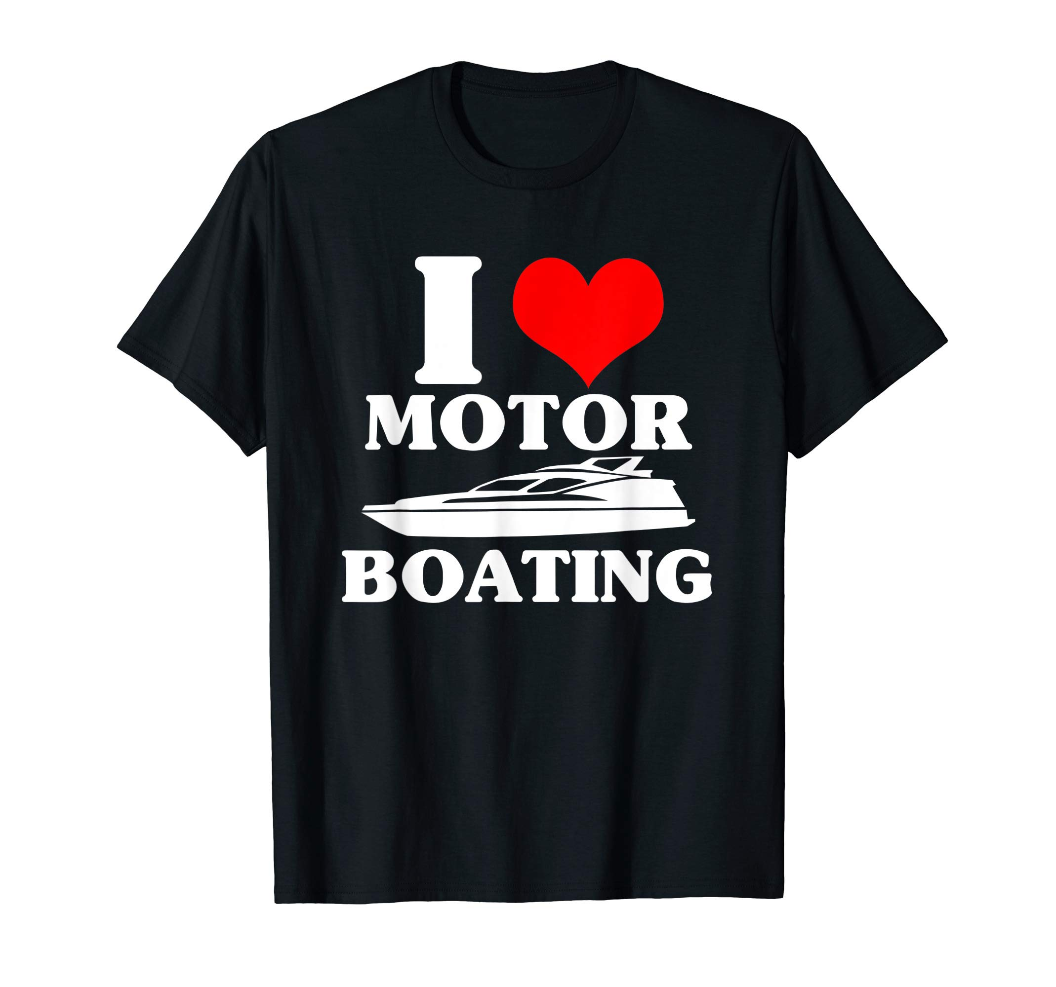 I Love Motor Boating Funny Boating T-Shirt For Boaters by Love Boating Shirts